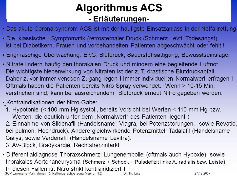 SOP Erweiterte Maßnahmen für Rettungsfachpersonal Version 1.2 Dr. Th. Luiz27.12.2007 Algorithmus ACS - Erläuterungen- Das akute Coronarsyndrom ACS ist