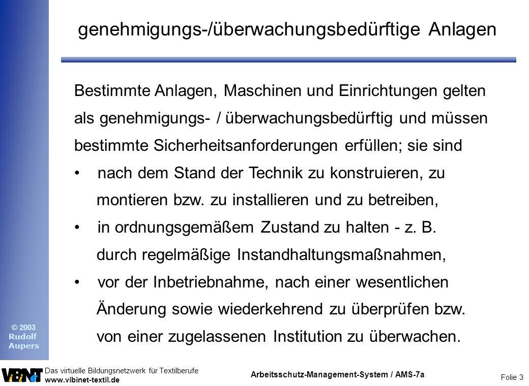 Folie 3 Das virtuelle Bildungsnetzwerk für Textilberufe www.vibinet-textil.de © 2003 Rudolf Aupers Arbeitsschutz-Management-System / AMS-7a Bestimmte