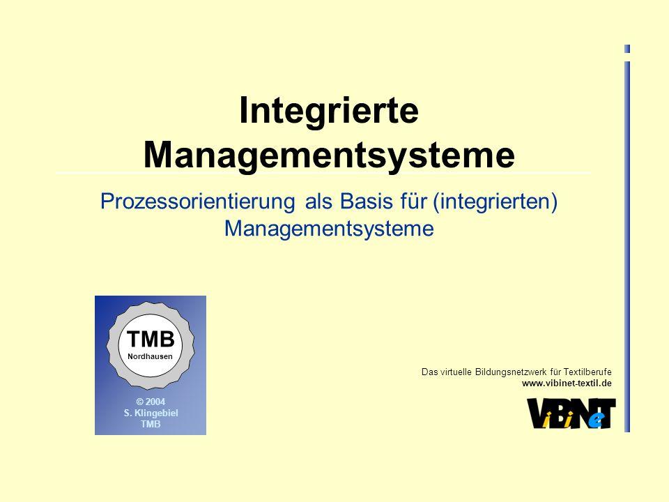 Das virtuelle Bildungsnetzwerk für Textilberufe www.vibinet-textil.de © Jahr © 2004 S. Klingebiel TMB Nordhausen Integrierte Managementsysteme Prozess