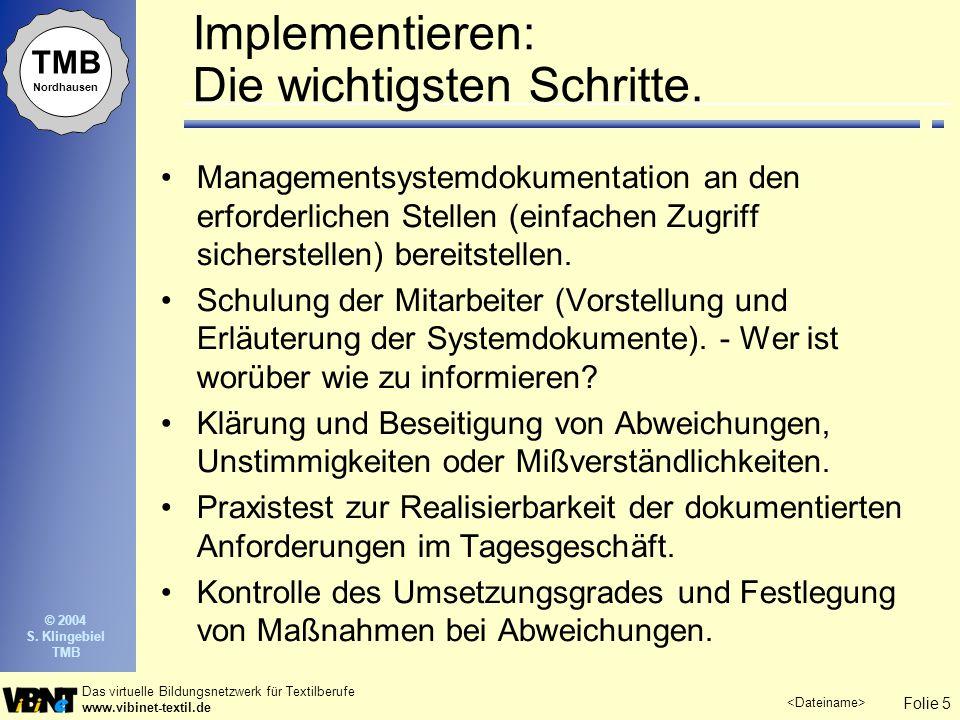 Folie 5 Das virtuelle Bildungsnetzwerk für Textilberufe www.vibinet-textil.de TMB Nordhausen © 2004 S. Klingebiel TMB Implementieren: Die wichtigsten