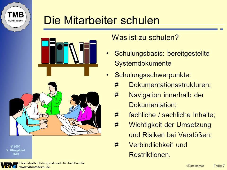 Folie 8 Das virtuelle Bildungsnetzwerk für Textilberufe www.vibinet-textil.de TMB Nordhausen © 2004 S.