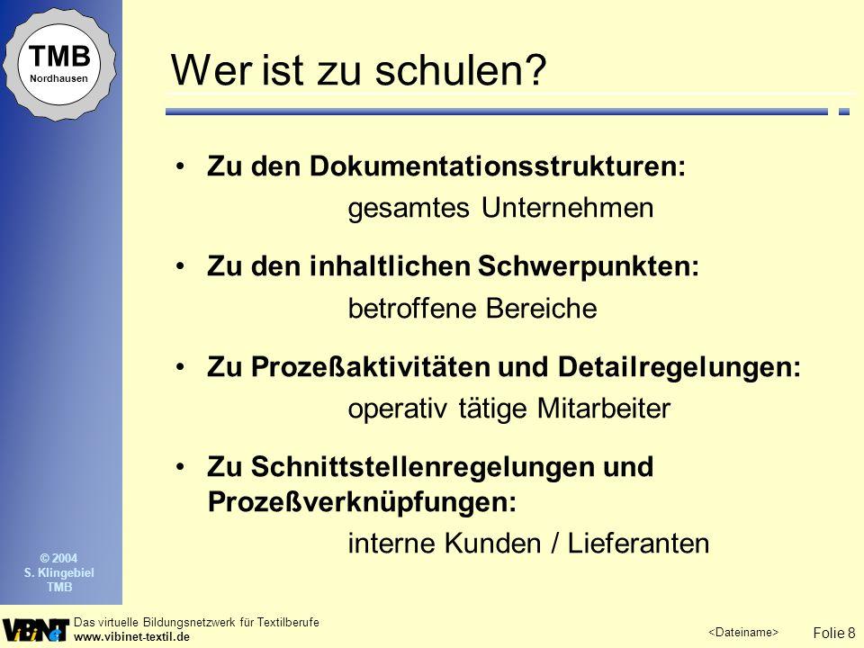 Folie 9 Das virtuelle Bildungsnetzwerk für Textilberufe www.vibinet-textil.de TMB Nordhausen © 2004 S.