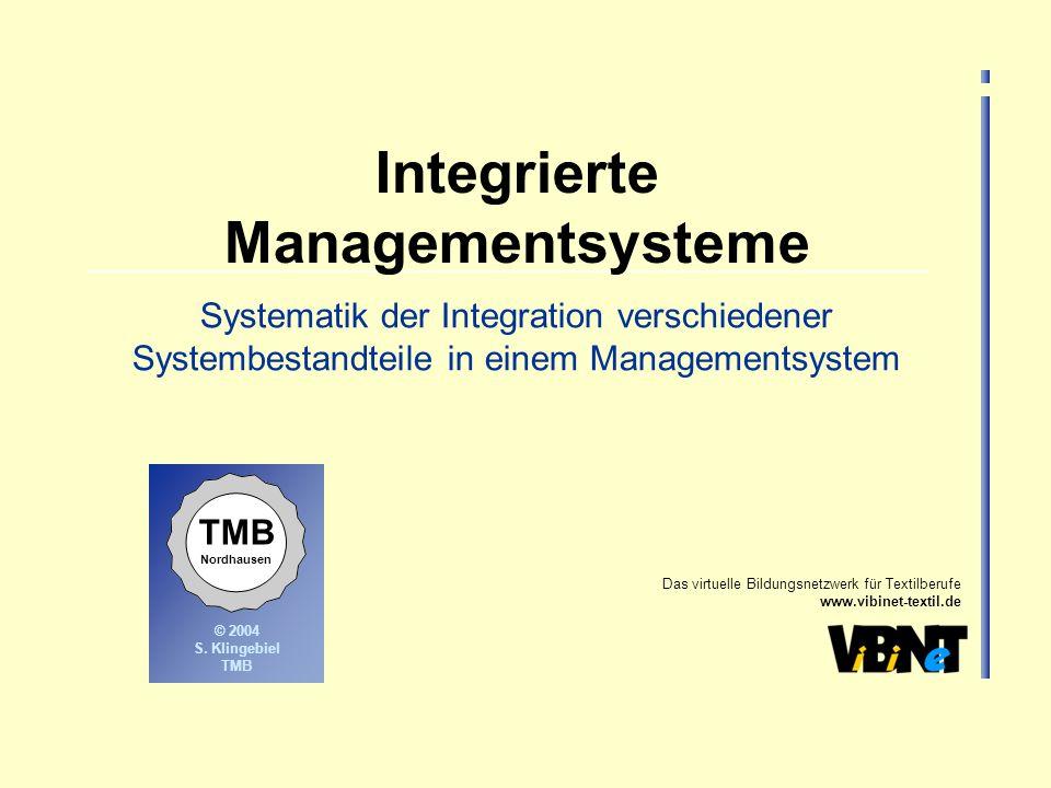Das virtuelle Bildungsnetzwerk für Textilberufe www.vibinet-textil.de © 2004 S. Klingebiel TMB Nordhausen Integrierte Managementsysteme Systematik der