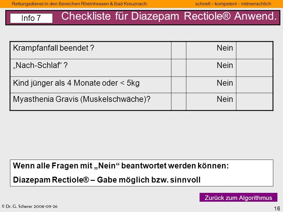 © Dr. G. Scherer 2008-09-26 16 Rettungsdienst in den Bereichen Rheinhessen & Bad Kreuznach: schnell – kompetent - mitmenschlich Checkliste für Diazepa