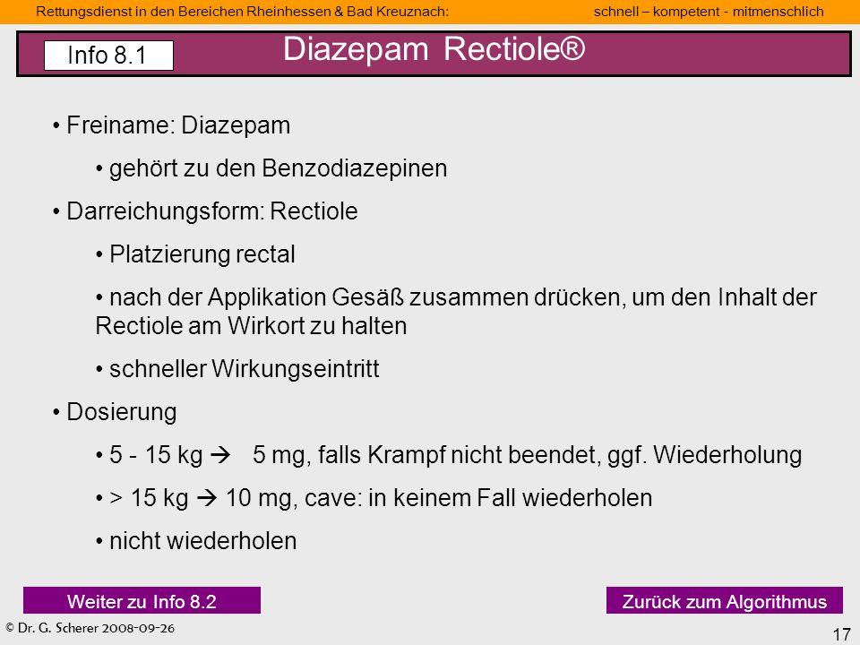 © Dr. G. Scherer 2008-09-26 17 Rettungsdienst in den Bereichen Rheinhessen & Bad Kreuznach: schnell – kompetent - mitmenschlich Freiname: Diazepam geh