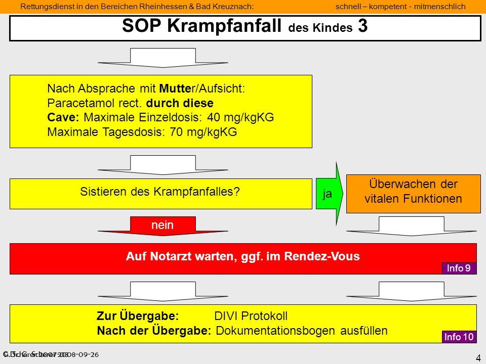 © Dr. G. Scherer 2008-09-26 4 Rettungsdienst in den Bereichen Rheinhessen & Bad Kreuznach: schnell – kompetent - mitmenschlich SOP Krampfanfall des Ki