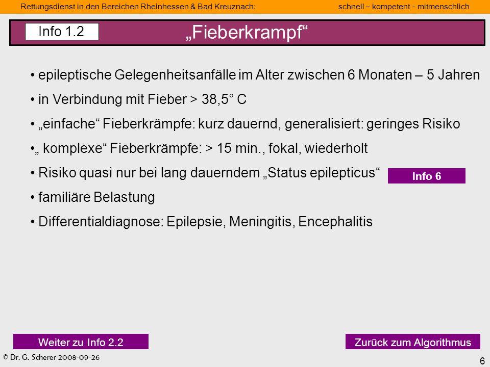 © Dr. G. Scherer 2008-09-26 6 Rettungsdienst in den Bereichen Rheinhessen & Bad Kreuznach: schnell – kompetent - mitmenschlich Fieberkrampf Info 1.2 Z