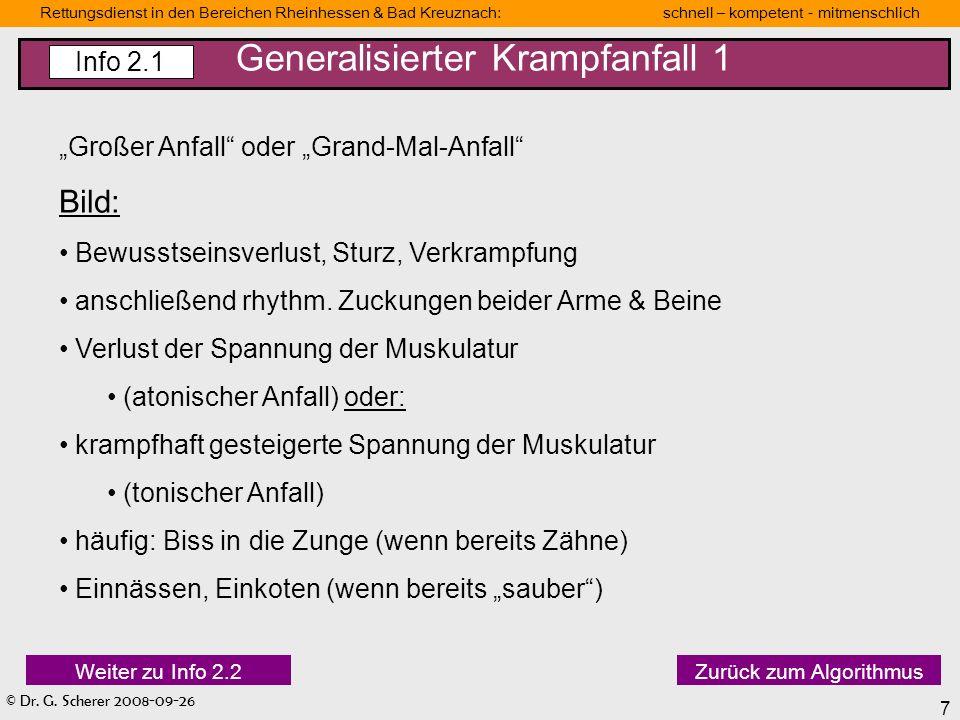© Dr. G. Scherer 2008-09-26 7 Rettungsdienst in den Bereichen Rheinhessen & Bad Kreuznach: schnell – kompetent - mitmenschlich Generalisierter Krampfa