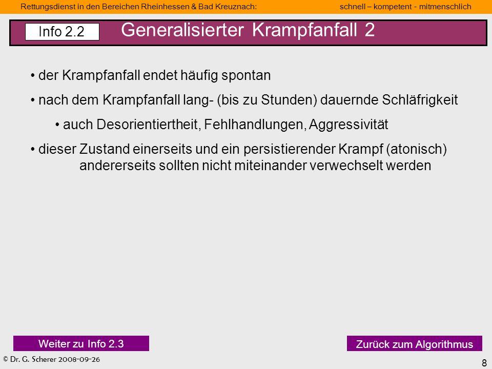 © Dr. G. Scherer 2008-09-26 8 Rettungsdienst in den Bereichen Rheinhessen & Bad Kreuznach: schnell – kompetent - mitmenschlich Generalisierter Krampfa