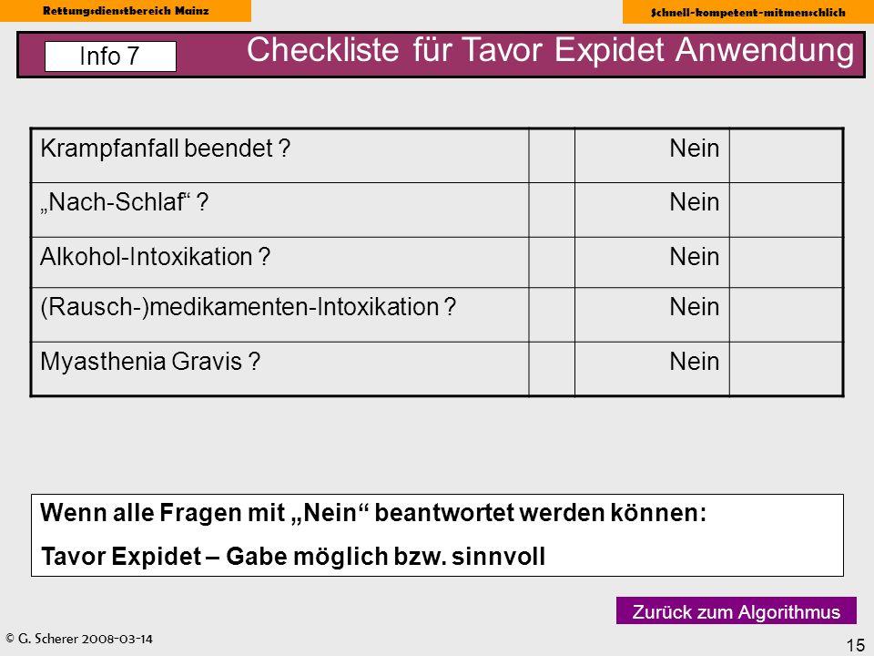 © G. Scherer 2008-03-14 Rettungsdienstbereich Mainz Schnell-kompetent-mitmenschlich 15 Checkliste für Tavor Expidet Anwendung Info 7 Zurück zum Algori