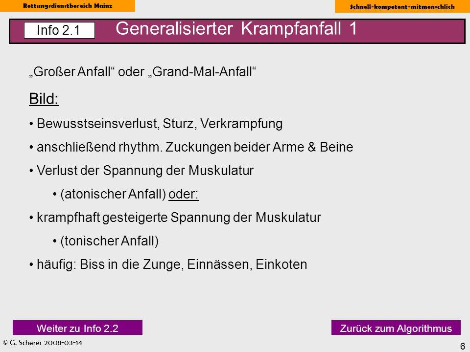 © G. Scherer 2008-03-14 Rettungsdienstbereich Mainz Schnell-kompetent-mitmenschlich 6 Generalisierter Krampfanfall 1 Info 2.1 Großer Anfall oder Grand