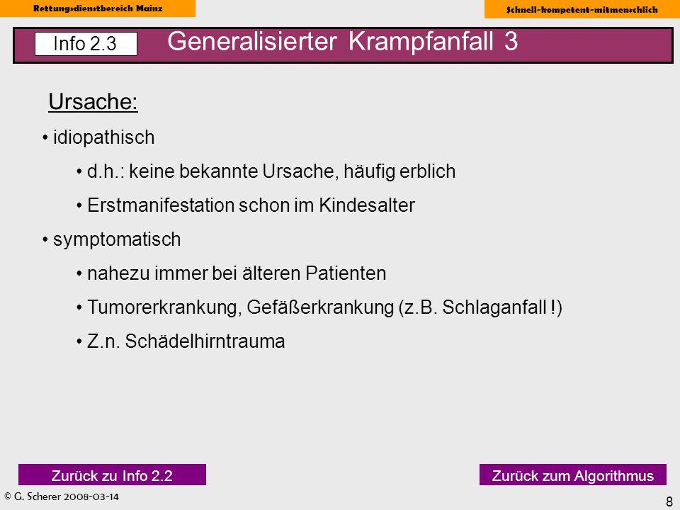 © G. Scherer 2008-03-14 Rettungsdienstbereich Mainz Schnell-kompetent-mitmenschlich 8 Generalisierter Krampfanfall 3 Info 2.3 Ursache: idiopathisch d.