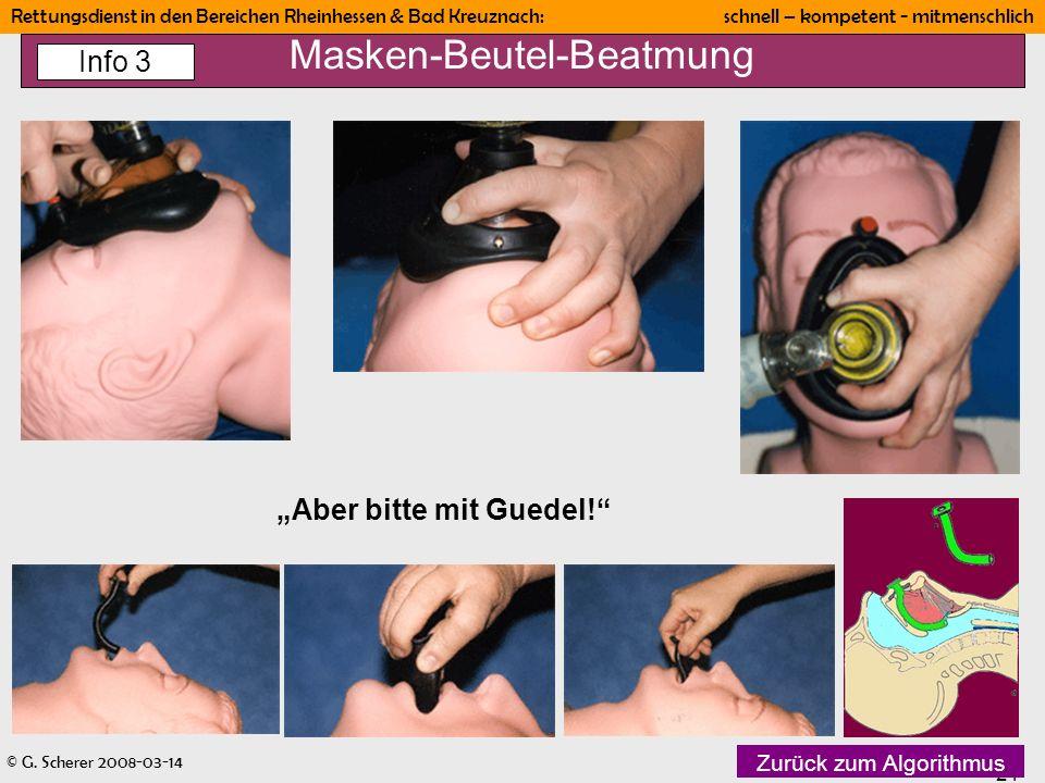 © G. Scherer 2008-03-14 21 Rettungsdienst in den Bereichen Rheinhessen & Bad Kreuznach: schnell – kompetent - mitmenschlich Masken-Beutel-Beatmung Abe