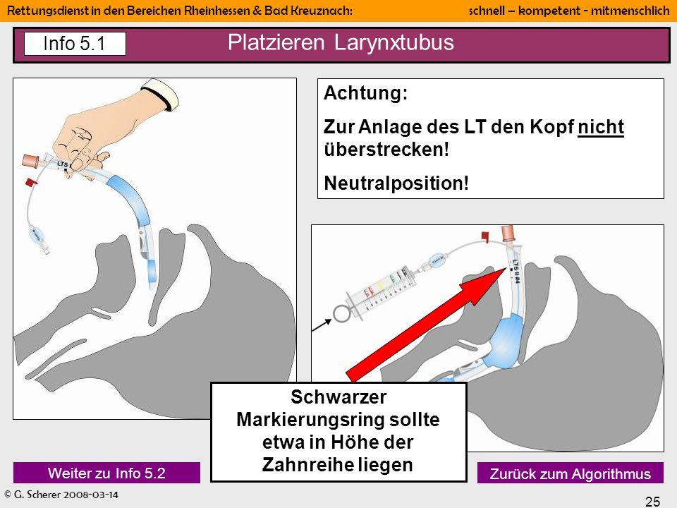 © G. Scherer 2008-03-14 25 Rettungsdienst in den Bereichen Rheinhessen & Bad Kreuznach: schnell – kompetent - mitmenschlich Platzieren Larynxtubus Inf