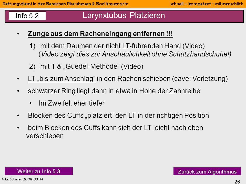 © G. Scherer 2008-03-14 26 Rettungsdienst in den Bereichen Rheinhessen & Bad Kreuznach: schnell – kompetent - mitmenschlich Larynxtubus Platzieren Inf
