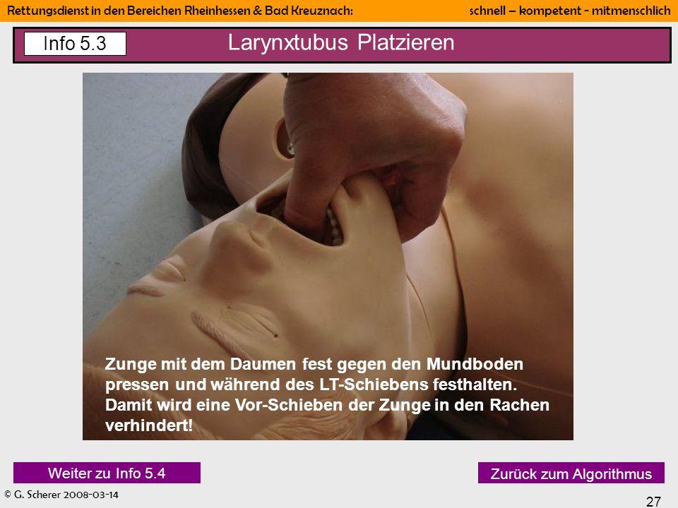 © G. Scherer 2008-03-14 27 Rettungsdienst in den Bereichen Rheinhessen & Bad Kreuznach: schnell – kompetent - mitmenschlich Larynxtubus Platzieren Inf