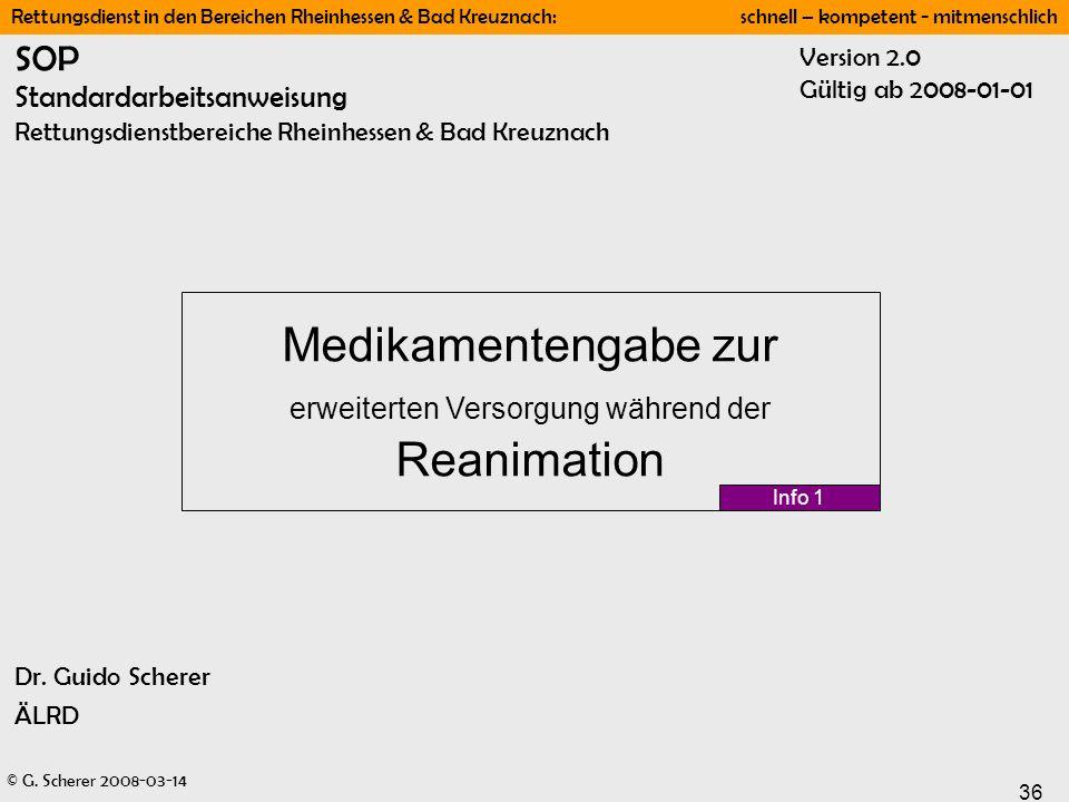 © G. Scherer 2008-03-14 36 Rettungsdienst in den Bereichen Rheinhessen & Bad Kreuznach: schnell – kompetent - mitmenschlich SOP Standardarbeitsanweisu