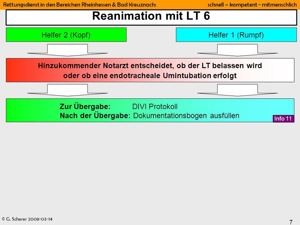 © G. Scherer 2008-03-14 7 Rettungsdienst in den Bereichen Rheinhessen & Bad Kreuznach: schnell – kompetent - mitmenschlich Reanimation mit LT 6 Helfer