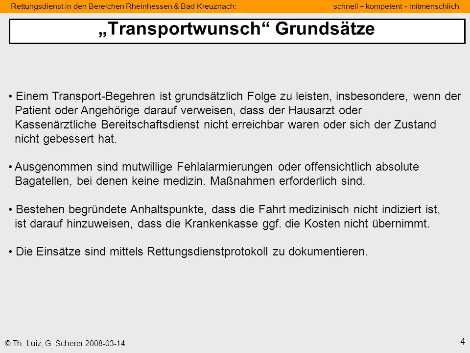 Rettungsdienst in den Bereichen Rheinhessen & Bad Kreuznach: schnell – kompetent - mitmenschlich 4 © Th. Luiz, G. Scherer 2008-03-14 Einem Transport-B