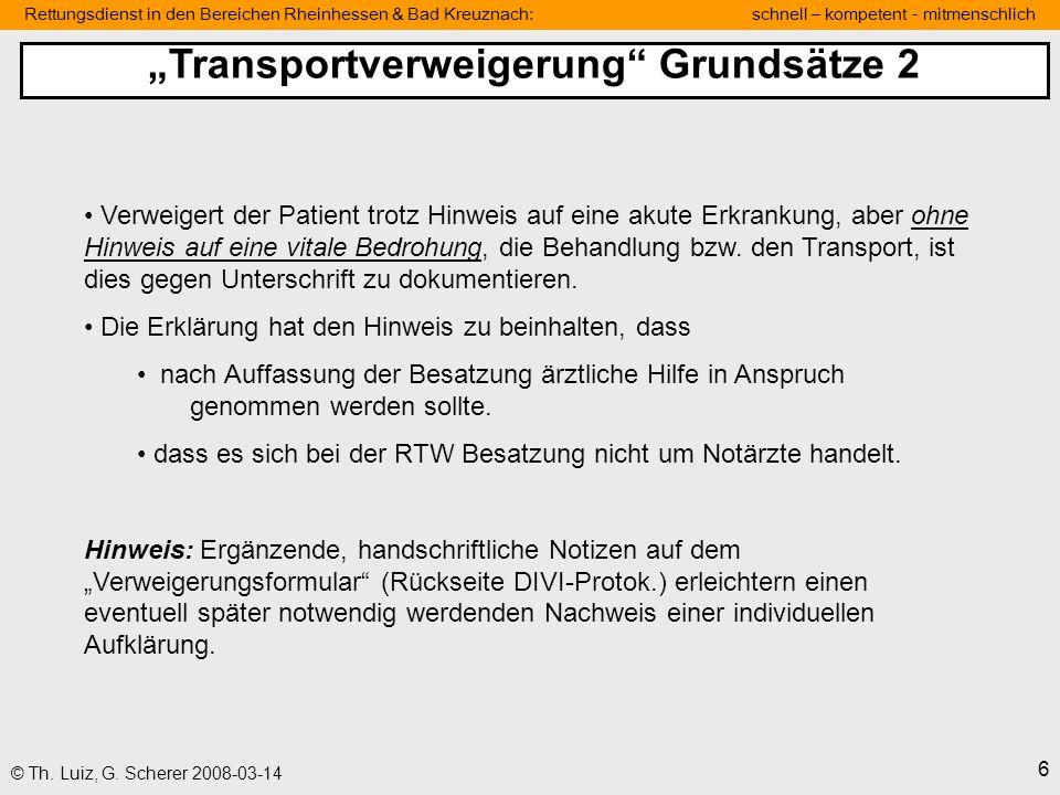Rettungsdienst in den Bereichen Rheinhessen & Bad Kreuznach: schnell – kompetent - mitmenschlich 6 © Th. Luiz, G. Scherer 2008-03-14 Verweigert der Pa