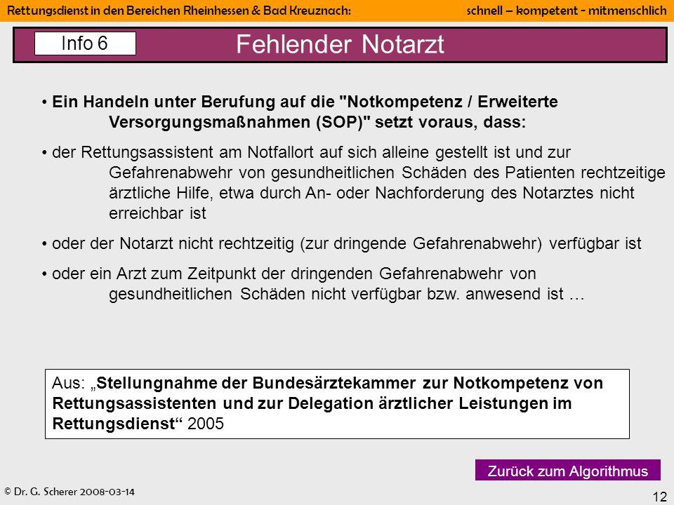 © Dr. G. Scherer 2008-03-14 Rettungsdienst in den Bereichen Rheinhessen & Bad Kreuznach: schnell – kompetent - mitmenschlich 12 Fehlender Notarzt Info