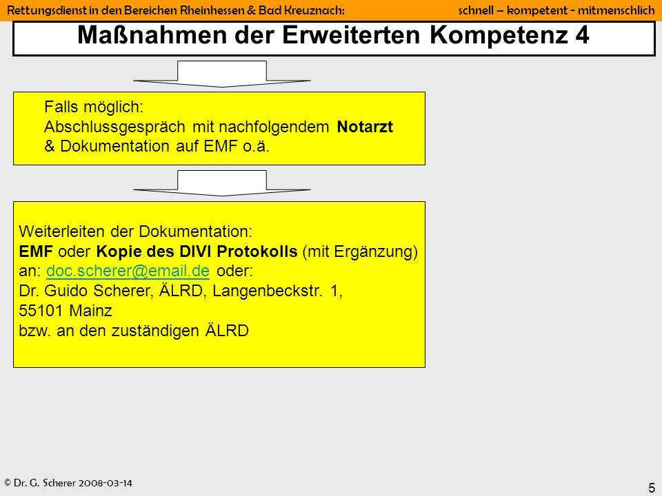 © Dr. G. Scherer 2008-03-14 Rettungsdienst in den Bereichen Rheinhessen & Bad Kreuznach: schnell – kompetent - mitmenschlich 5 Maßnahmen der Erweitert
