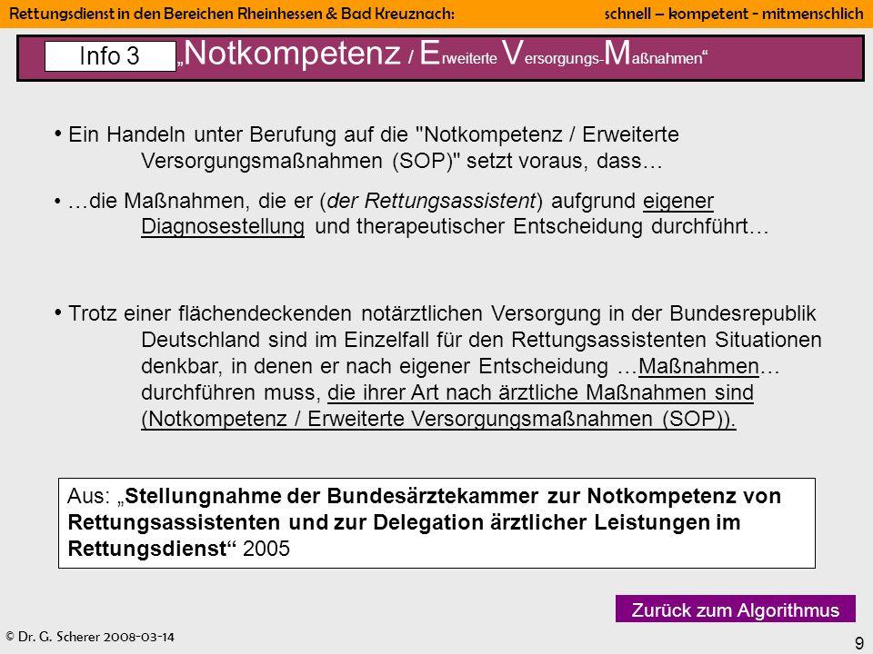 © Dr. G. Scherer 2008-03-14 Rettungsdienst in den Bereichen Rheinhessen & Bad Kreuznach: schnell – kompetent - mitmenschlich 9 Notkompetenz / E rweite