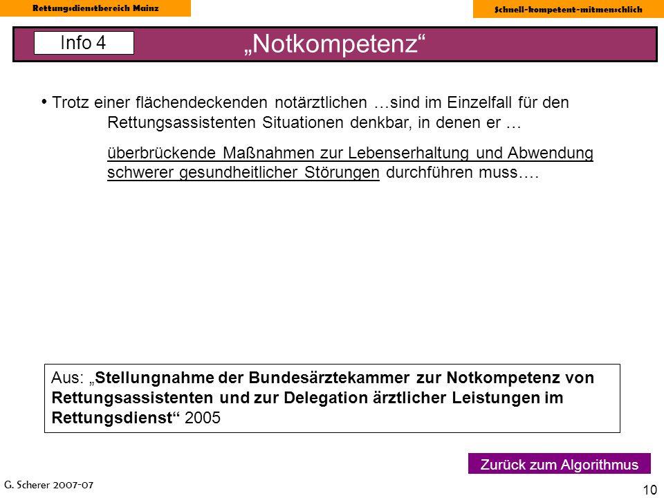 G. Scherer 2007-07 Rettungsdienstbereich Mainz Schnell-kompetent-mitmenschlich 10 Notkompetenz Info 4 Zurück zum Algorithmus Trotz einer flächendecken