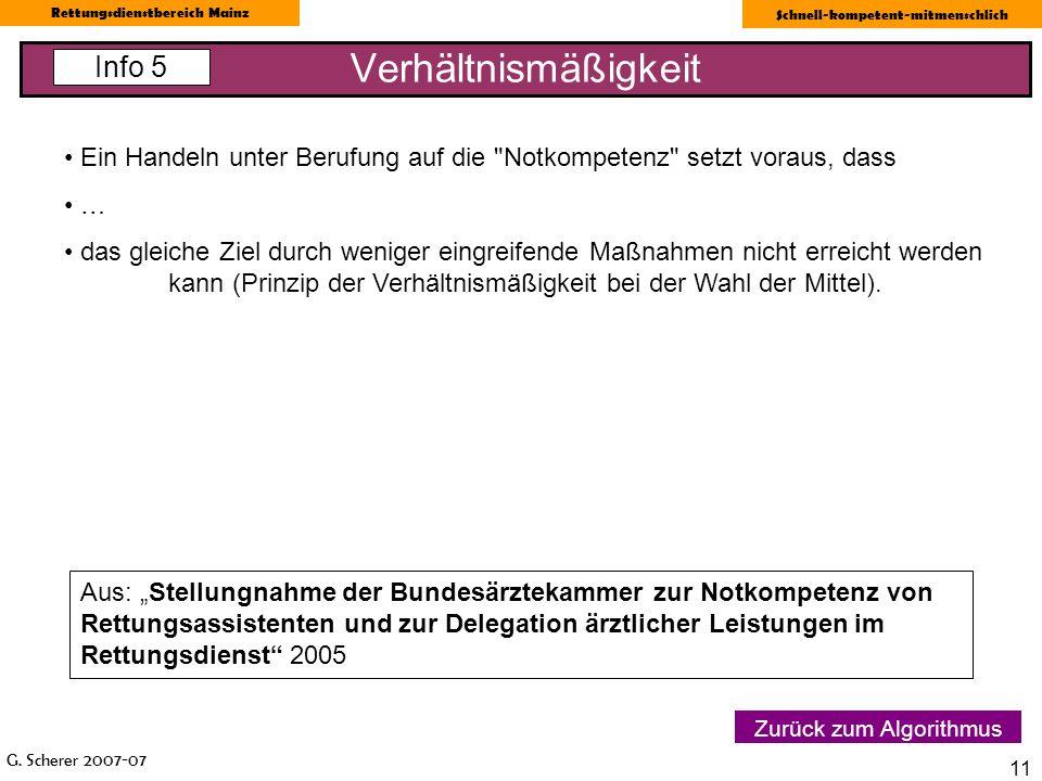 G. Scherer 2007-07 Rettungsdienstbereich Mainz Schnell-kompetent-mitmenschlich 11 Verhältnismäßigkeit Info 5 Zurück zum Algorithmus Ein Handeln unter