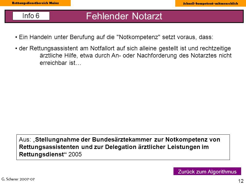 G. Scherer 2007-07 Rettungsdienstbereich Mainz Schnell-kompetent-mitmenschlich 12 Fehlender Notarzt Info 6 Zurück zum Algorithmus Ein Handeln unter Be