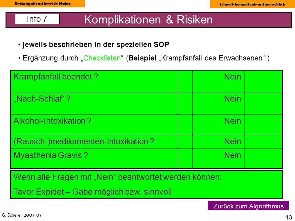 G. Scherer 2007-07 Rettungsdienstbereich Mainz Schnell-kompetent-mitmenschlich 13 Zurück zum Algorithmus jeweils beschrieben in der speziellen SOP Erg