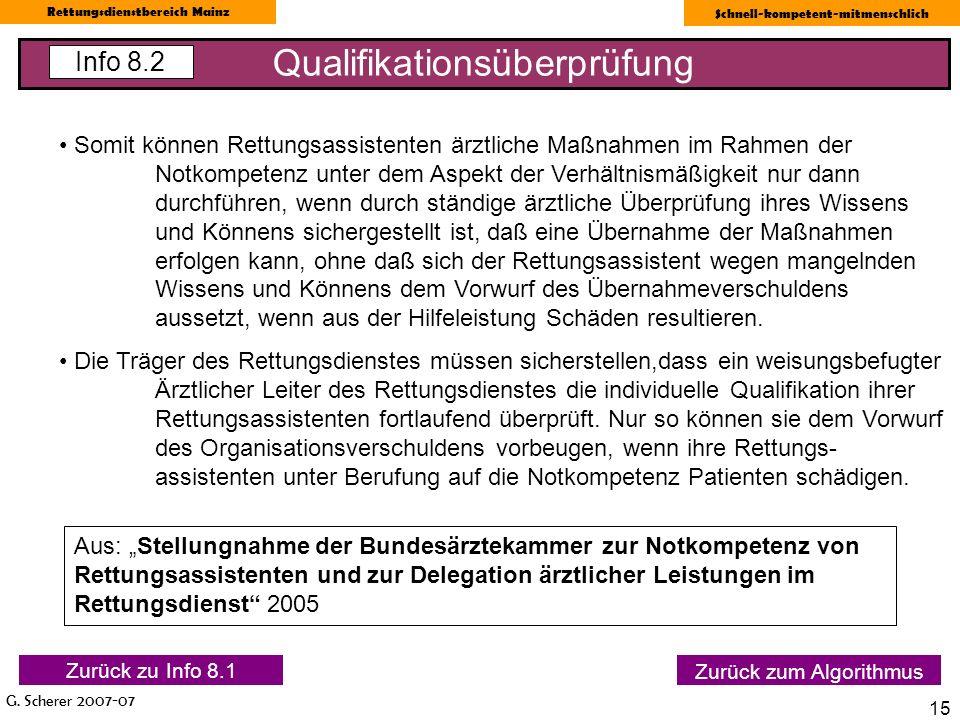G. Scherer 2007-07 Rettungsdienstbereich Mainz Schnell-kompetent-mitmenschlich 15 Qualifikationsüberprüfung Info 8.2 Zurück zum Algorithmus Somit könn