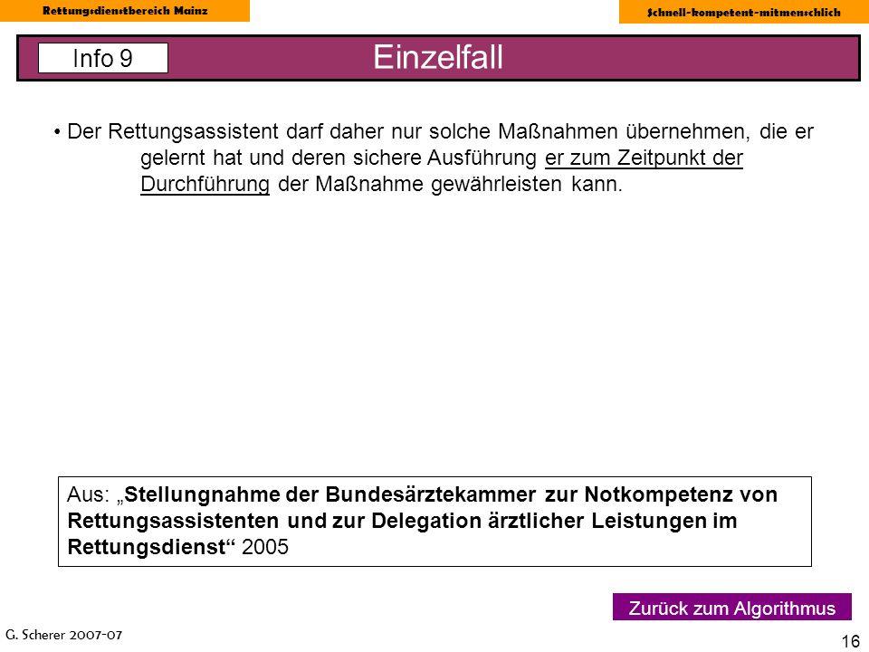 G. Scherer 2007-07 Rettungsdienstbereich Mainz Schnell-kompetent-mitmenschlich 16 Einzelfall Info 9 Zurück zum Algorithmus Der Rettungsassistent darf