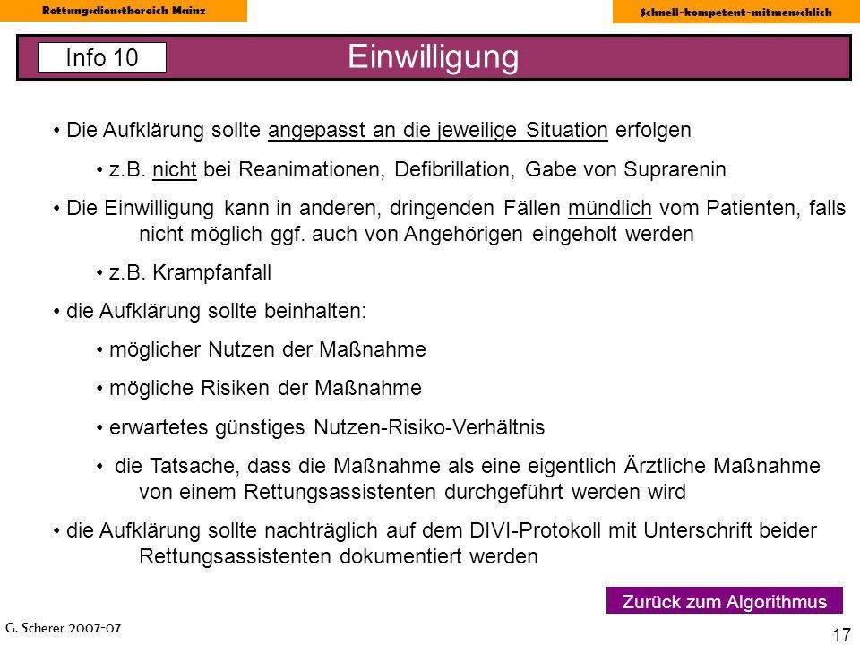 G. Scherer 2007-07 Rettungsdienstbereich Mainz Schnell-kompetent-mitmenschlich 17 Einwilligung Info 10 Zurück zum Algorithmus Die Aufklärung sollte an