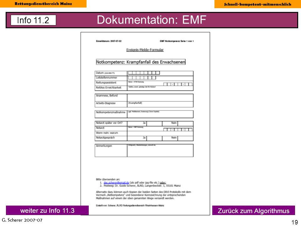G. Scherer 2007-07 Rettungsdienstbereich Mainz Schnell-kompetent-mitmenschlich 19 Zurück zum Algorithmus Dokumentation: EMF Info 11.2 weiter zu Info 1