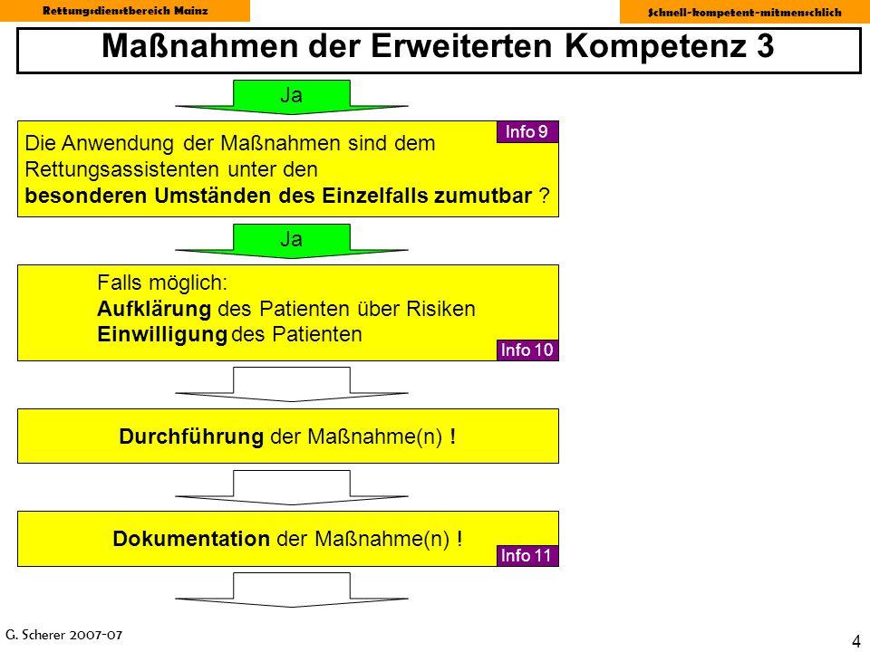 G. Scherer 2007-07 Rettungsdienstbereich Mainz Schnell-kompetent-mitmenschlich 4 Maßnahmen der Erweiterten Kompetenz 3 Durchführung der Maßnahme(n) !