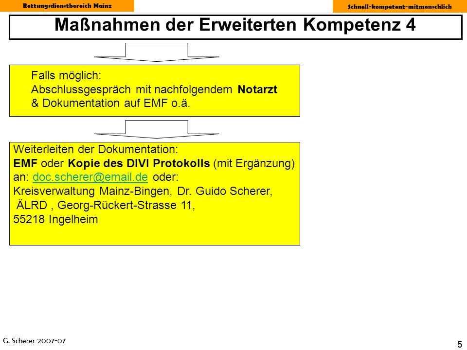 G. Scherer 2007-07 Rettungsdienstbereich Mainz Schnell-kompetent-mitmenschlich 5 Maßnahmen der Erweiterten Kompetenz 4 Falls möglich: Abschlussgespräc
