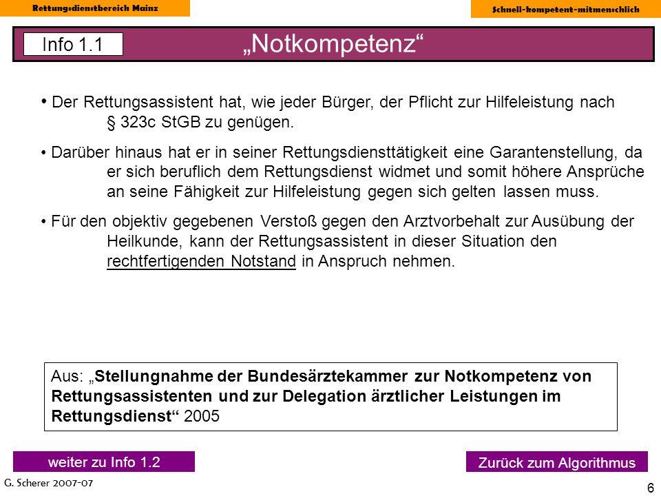 G. Scherer 2007-07 Rettungsdienstbereich Mainz Schnell-kompetent-mitmenschlich 6 Notkompetenz Info 1.1 Zurück zum Algorithmus Der Rettungsassistent ha