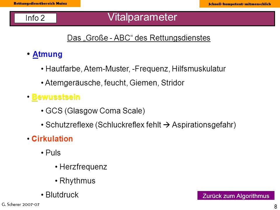 G. Scherer 2007-07 Rettungsdienstbereich Mainz Schnell-kompetent-mitmenschlich 8 Vitalparameter Das Große - ABC des Rettungsdienstes Atmung Hautfarbe,