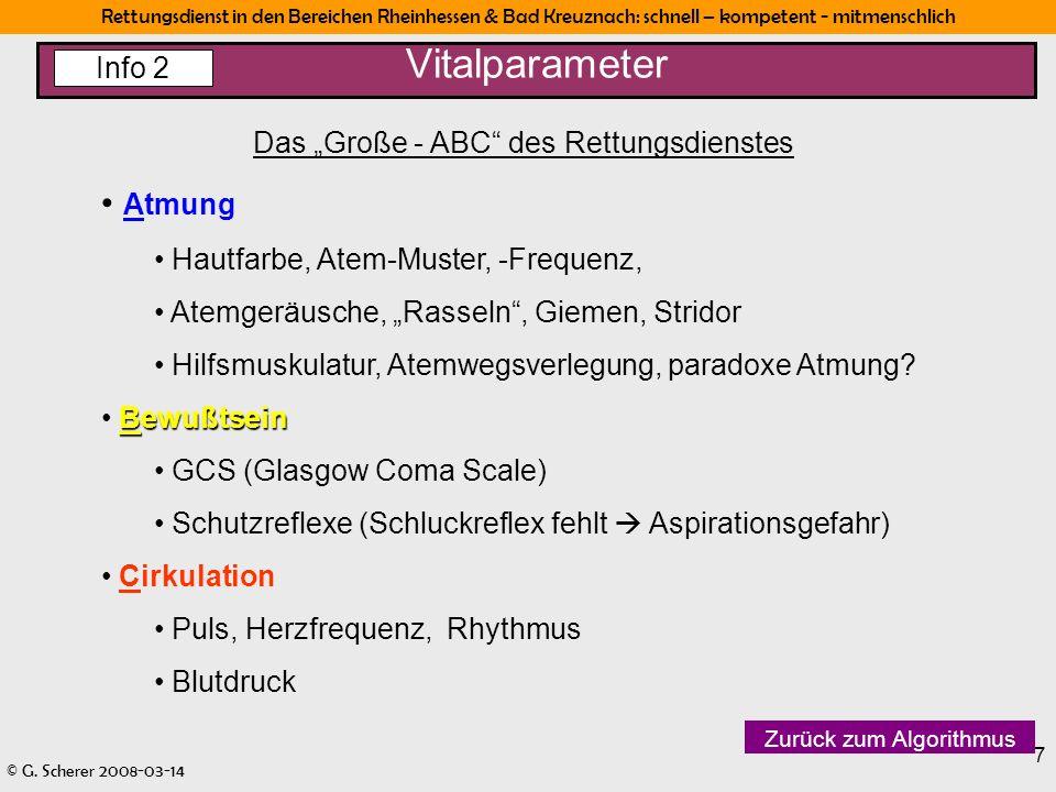 Rettungsdienst in den Bereichen Rheinhessen & Bad Kreuznach: schnell – kompetent - mitmenschlich © G. Scherer 2008-03-14 7 Vitalparameter Das Große -