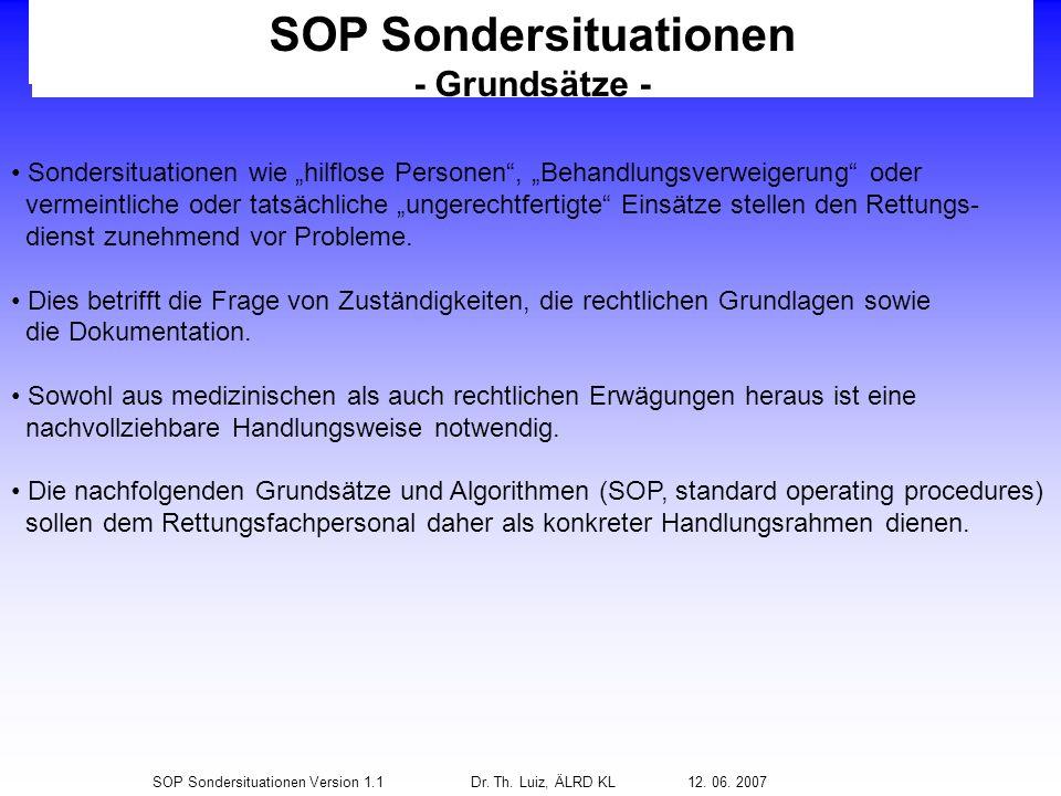 SOP Sondersituationen Version 1.1Dr. Th. Luiz, ÄLRD KL 12. 06. 2007 SOP Sondersituationen - Grundsätze - Sondersituationen wie hilflose Personen, Beha