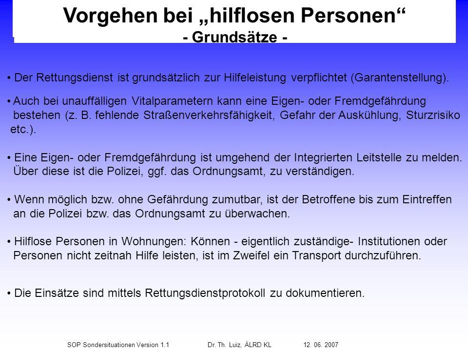 SOP Sondersituationen Version 1.1Dr. Th. Luiz, ÄLRD KL 12. 06. 2007 Vorgehen bei hilflosen Personen - Grundsätze - Der Rettungsdienst ist grundsätzlic