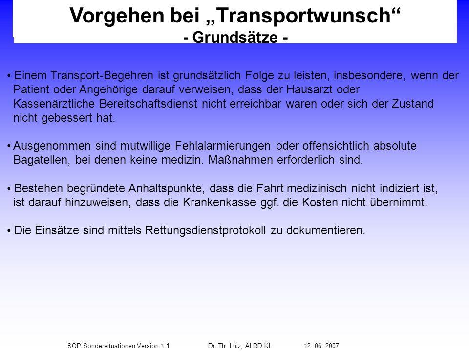 SOP Sondersituationen Version 1.1Dr. Th. Luiz, ÄLRD KL 12. 06. 2007 Vorgehen bei Transportwunsch - Grundsätze - Einem Transport-Begehren ist grundsätz