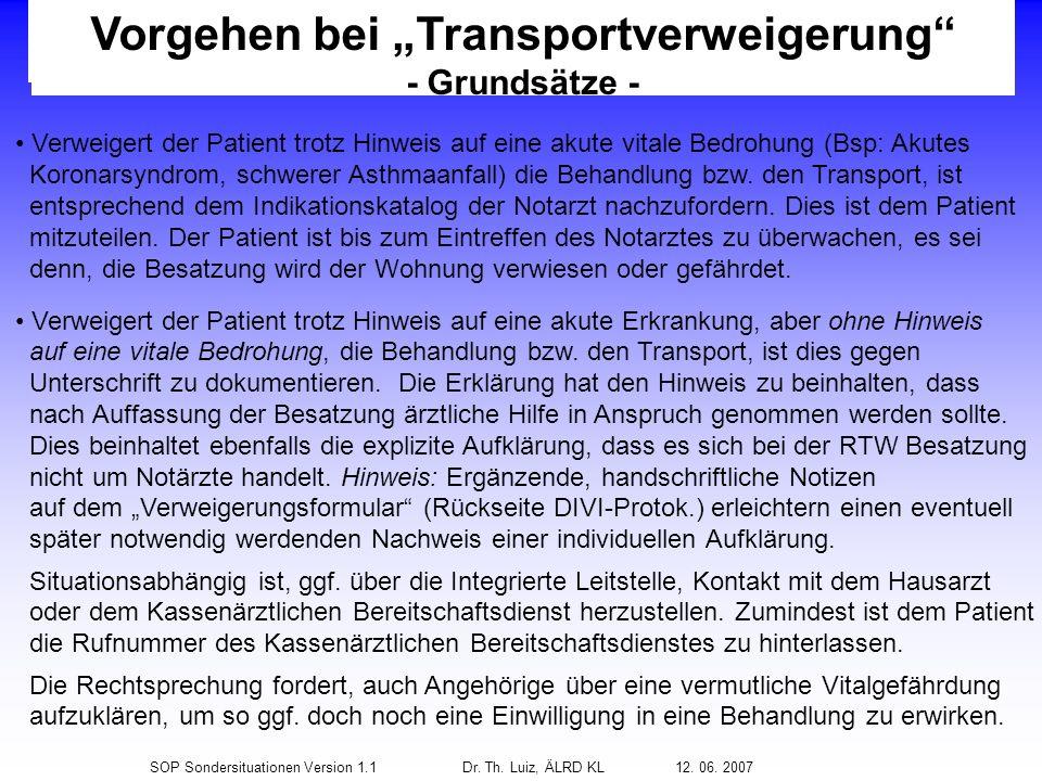 SOP Sondersituationen Version 1.1Dr. Th. Luiz, ÄLRD KL 12. 06. 2007 Vorgehen bei Transportverweigerung - Grundsätze - Verweigert der Patient trotz Hin