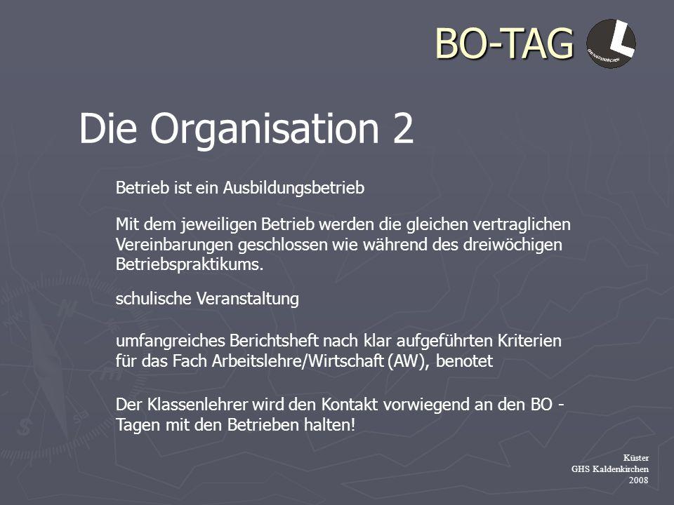 BO-TAG Küster GHS Kaldenkirchen 2008 Die Organisation 2 Betrieb ist ein Ausbildungsbetrieb Mit dem jeweiligen Betrieb werden die gleichen vertragliche