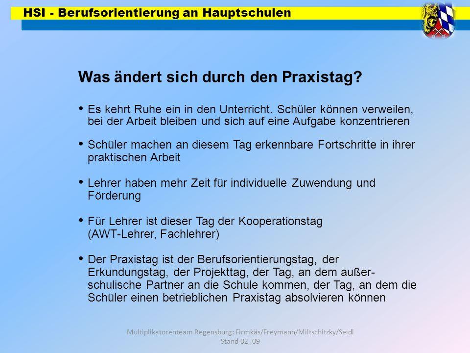 HSI - Berufsorientierung an Hauptschulen Multiplikatorenteam Regensburg: Firmkäs/Freymann/Miltschitzky/Seidl Stand 02_09 Was ändert sich durch den Pra