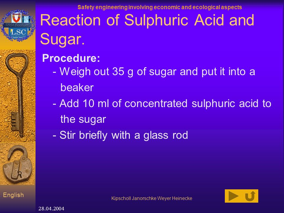 Safety engineering involving economic and ecological aspects Kipscholl Janorschke Weyer Heinecke English 28.04.2004 Reaction of Sulphuric Acid and Sugar.