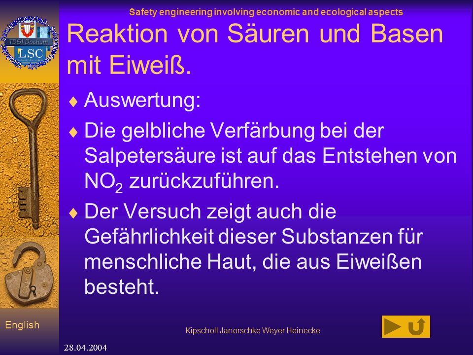 Safety engineering involving economic and ecological aspects Kipscholl Janorschke Weyer Heinecke English 28.04.2004 Reaktion von Säuren und Basen mit Eiweiß.