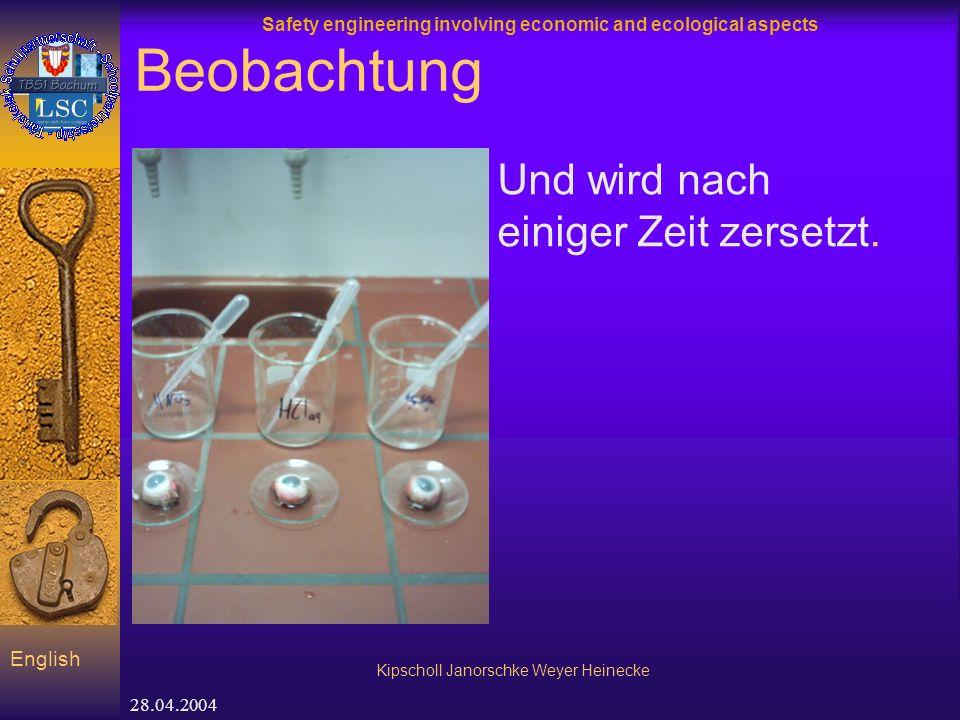 Safety engineering involving economic and ecological aspects Kipscholl Janorschke Weyer Heinecke English 28.04.2004 Beobachtung Und wird nach einiger Zeit zersetzt.