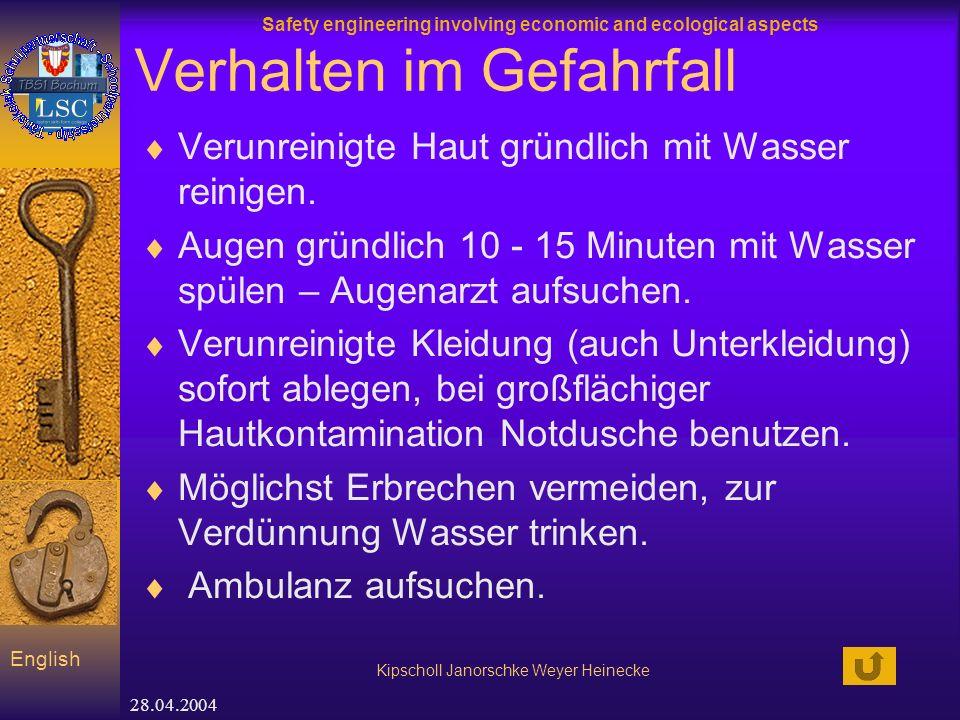 Safety engineering involving economic and ecological aspects Kipscholl Janorschke Weyer Heinecke English 28.04.2004 Verhalten im Gefahrfall Verunreinigte Haut gründlich mit Wasser reinigen.